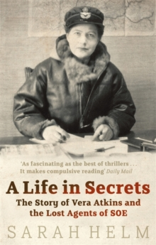 A Life In Secrets : Vera Atkins and the Lost Agents of SOE, Paperback / softback Book