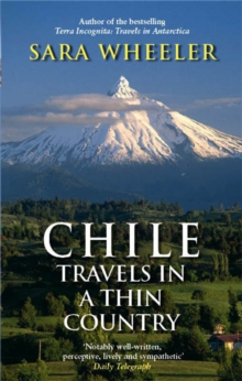 Chile: Travels In A Thin Country, Paperback Book