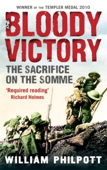 Bloody Victory : The Sacrifice on the Somme and the Making of the Twentieth Century, Paperback / softback Book