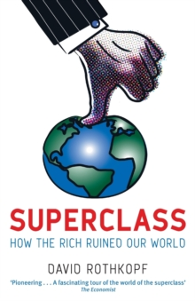 Superclass : The Global Power Elite and the World They Are Making, Paperback / softback Book