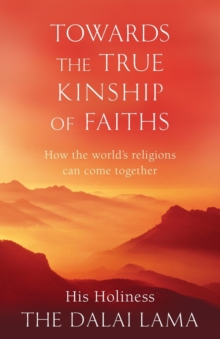 Towards the True Kinship of Faiths : How the World's Religions Can Come Together, Paperback Book