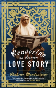 Censoring An Iranian Love Story : A novel, Paperback Book