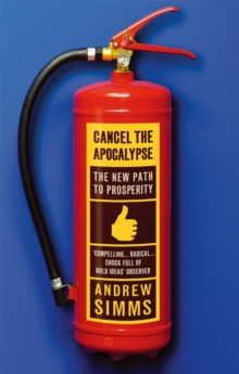 Cancel The Apocalypse : The New Path to Prosperity, Paperback Book