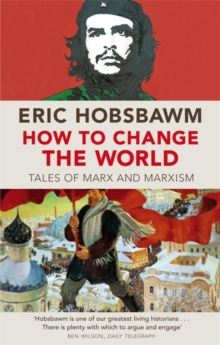 How to Change the World : Tales of Marx and Marxism, Paperback Book