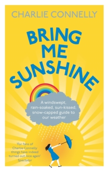 Bring Me Sunshine : A Windswept, Rain-Soaked, Sun-Kissed, Snow-Capped Guide To Our Weather, Paperback / softback Book