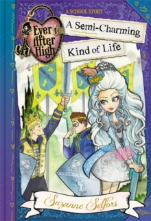 Ever After High: A Semi-Charming Kind of Life : A School Story, Book 3, Paperback Book