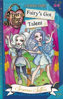 Ever After High: Fairy's Got Talent : A School Story, Book 4, Paperback Book