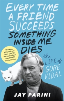 Every Time a Friend Succeeds Something Inside Me Dies : The Life of Gore Vidal, Paperback / softback Book