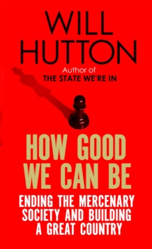 How Good We Can be : Ending the Mercenary Society and Building a Great Country, Paperback Book