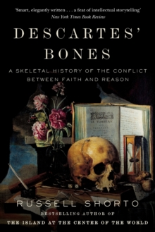 Descartes' Bones : A Skeletal History of the Conflict between Faith and Reason, Paperback Book