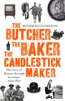 The Butcher, the Baker, the Candlestick-Maker : The Story of Britain Through its Census, Since 1801, Paperback Book