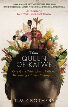 The Queen of Katwe : One Girl's Triumphant Path to Becoming a Chess Champion, Paperback Book