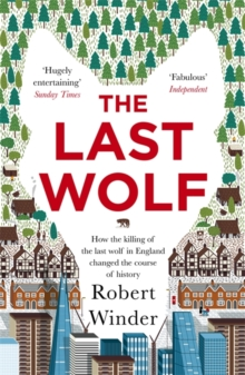 The Last Wolf : The Hidden Springs of Englishness, Paperback Book