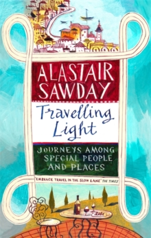 Travelling Light : Journeys Among Special People and Places, Paperback Book