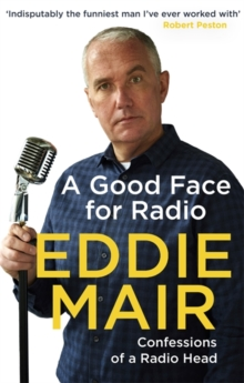 A Good Face for Radio : Confessions of a Radio Head, Paperback Book