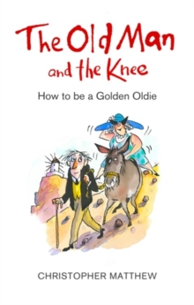 The Old Man and the Knee : How to be a Golden Oldie, Paperback / softback Book