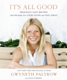 It's All Good : Delicious, Easy Recipes That Will Make You Look Good and Feel Great, Hardback Book
