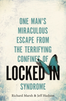 Locked In : One man's miraculous escape from the terrifying confines of Locked-in syndrome, EPUB eBook