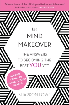 The Mind Makeover : The Answers to Becoming the Best YOU Yet, Paperback / softback Book