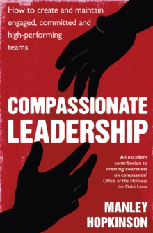 Compassionate Leadership : How to Create and Maintain Engaged, Committed and High-Performing Teams, Paperback Book