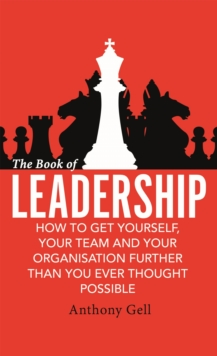 The Book of Leadership : How to Get Yourself, Your Team and Your Organisation Further Than You Ever Thought Possible, Paperback Book