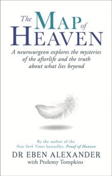 The Map of Heaven : A Neurosurgeon Explores the Mysteries of the Afterlife and the Truth About What Lies Beyond, Paperback Book