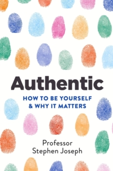 Authentic : How to be yourself and why it matters, Paperback / softback Book