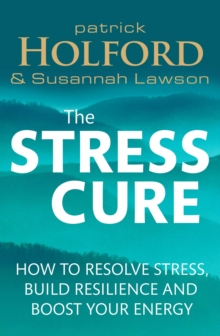 The Stress Cure : How to resolve stress, build resilience and boost your energy, EPUB eBook