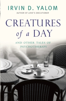 Creatures of a Day : And other tales of psychotherapy, EPUB eBook
