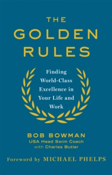 The Golden Rules : 10 Steps to World-Class Excellence in Your Life and Work, Paperback / softback Book