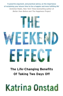 The Weekend Effect : The Life-Changing Benefits of Taking Two Days off, Paperback Book