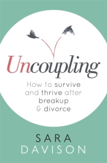 Uncoupling : How to survive and thrive after breakup and divorce, Paperback Book