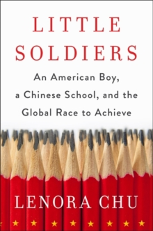 Little Soldiers : An American Boy, a Chinese School and the Global Race to Achieve, Paperback Book