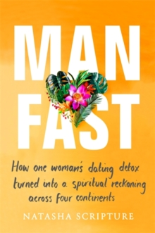 Man Fast : How one woman's dating detox turned into a spiritual reckoning across four continents, Paperback Book
