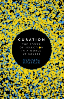 Curation : The Power of Selection in a World of Excess, Hardback Book