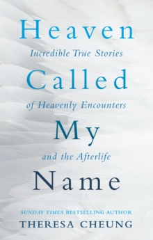 Heaven Called My Name : Incredible True Stories of Heavenly Encounters and the Afterlife, Paperback Book