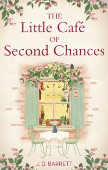 The Little Cafe of Second Chances: a heartwarming tale of secret recipes and a second chance at love, Paperback Book