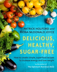 Delicious, Healthy, Sugar-Free : How to create simple, superfood recipes to increase energy and lose weight, Paperback Book