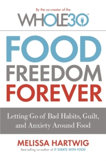 Food Freedom Forever : Letting go of bad habits, guilt and anxiety around food, Paperback Book