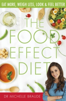 The Food Effect Diet : Eat More, Weigh Less, Look and Feel Better, Paperback Book