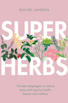 Superherbs : The best adaptogens to reduce stress and improve health, beauty and wellness, EPUB eBook