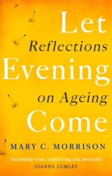 Let Evening Come : Reflections on Ageing, Hardback Book