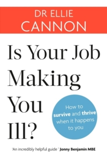 Is Your Job Making You Ill? : How to survive and thrive when it happens to you, Paperback Book