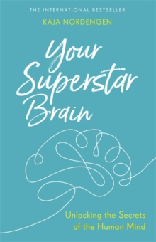 Your Superstar Brain : Unlocking the Secrets of the Human Mind, Paperback / softback Book