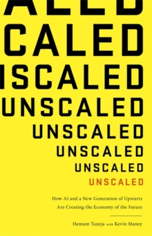 Unscaled : How A.I. and a New Generation of Upstarts are Creating the Economy of the Future, Paperback Book