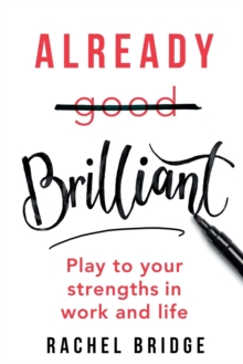 Already Brilliant : Play to Your Strengths in Work and Life, Paperback / softback Book
