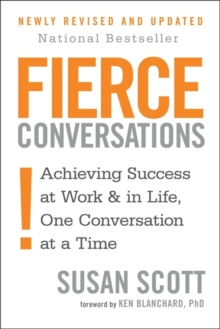 Fierce Conversations : Achieving Success in Work and in Life, One Conversation at a Time, Paperback Book