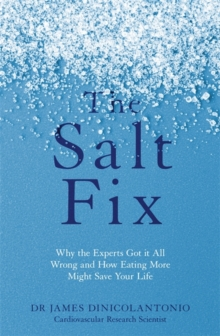 The Salt Fix : Why the Experts Got it All Wrong and How Eating More Might Save Your Life, Paperback Book