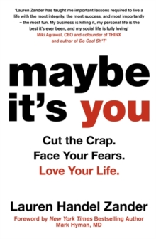 Maybe It's You : Cut the Crap. Face Your Fears. Love Your Life., Paperback / softback Book