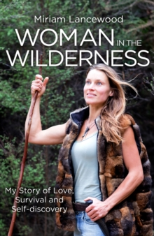 Woman in the Wilderness : My Story of Love, Survival and Self-Discovery, EPUB eBook